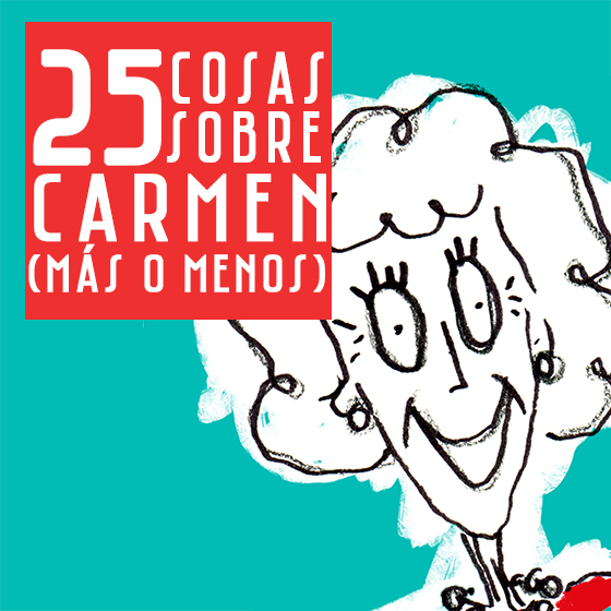 25 COSAS SOBRE #CARMENENCANTADA…MÁS O MENOS